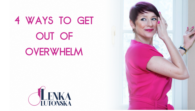 4 Ways To Get Out Of Overwhelm
