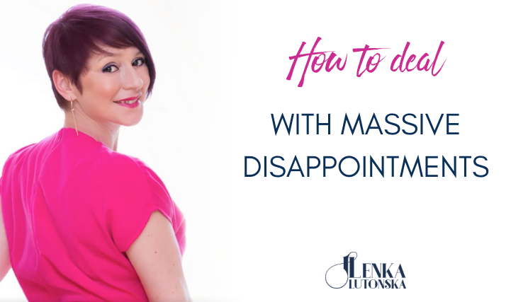 How to deal with MASSIVE disappointments