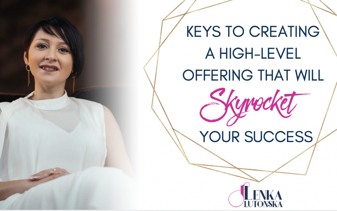 Create high-level offering to sky-rocket your success