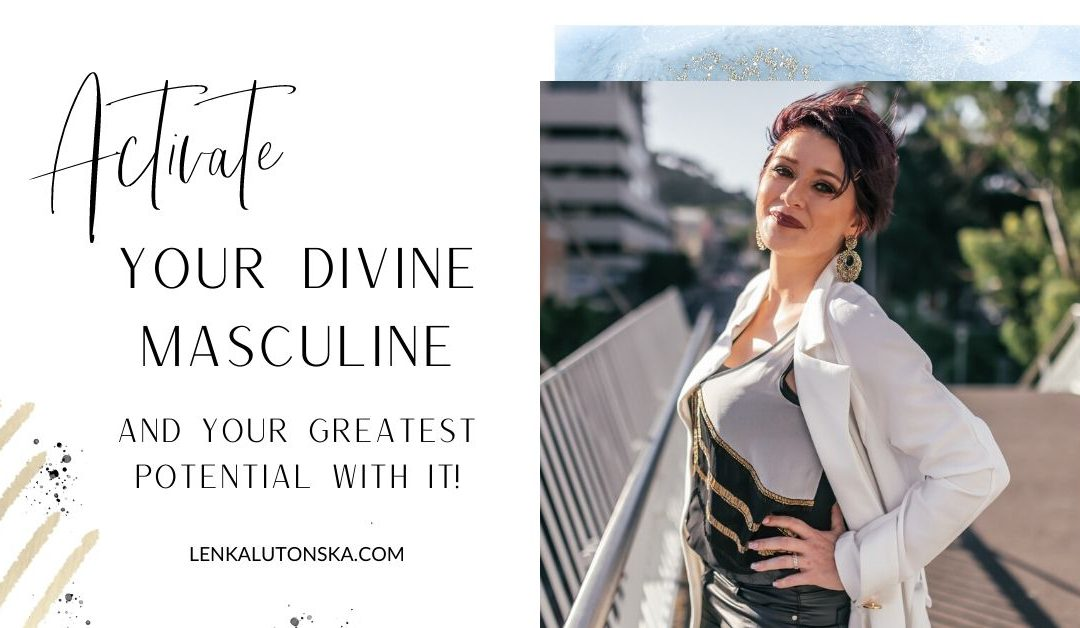 Activate Your Divine Masculine and your potential!