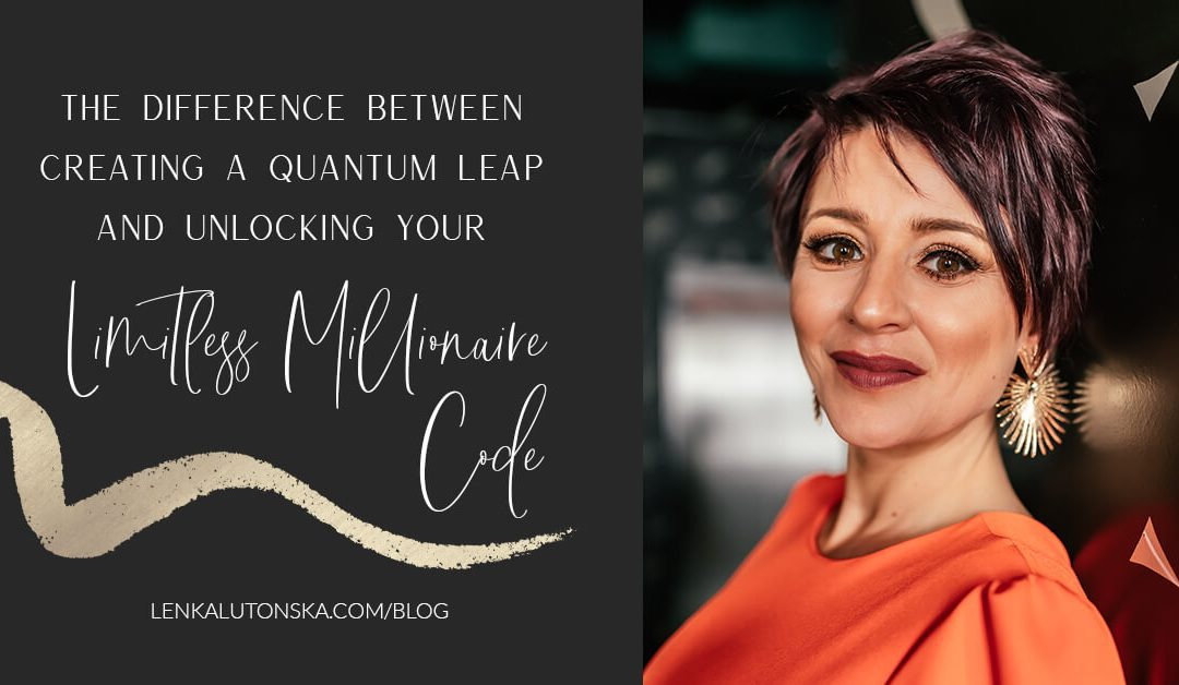 The difference between a Quantum Leap and unlocking your Limitless Millionaire Code.