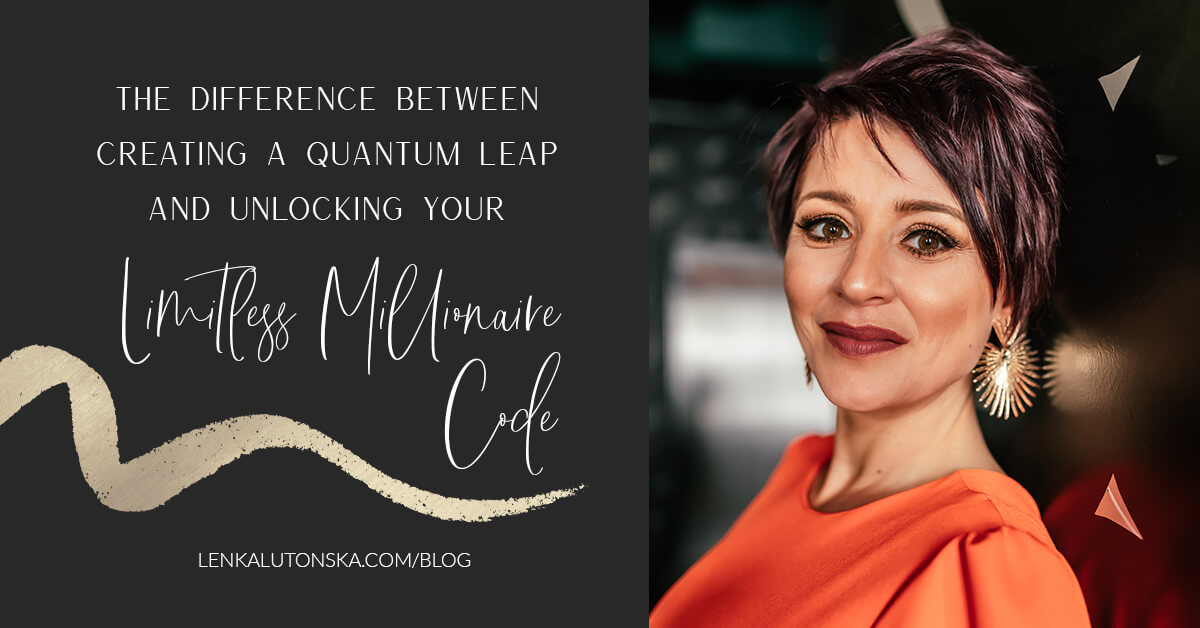 The difference between creating a Quantum Leap and Unlocking your Limitless Millionaire Code.