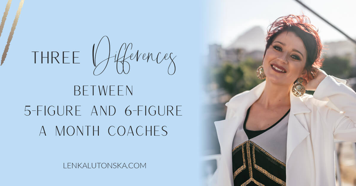 Three important differences between 5-figure and 6-figure a month coaches