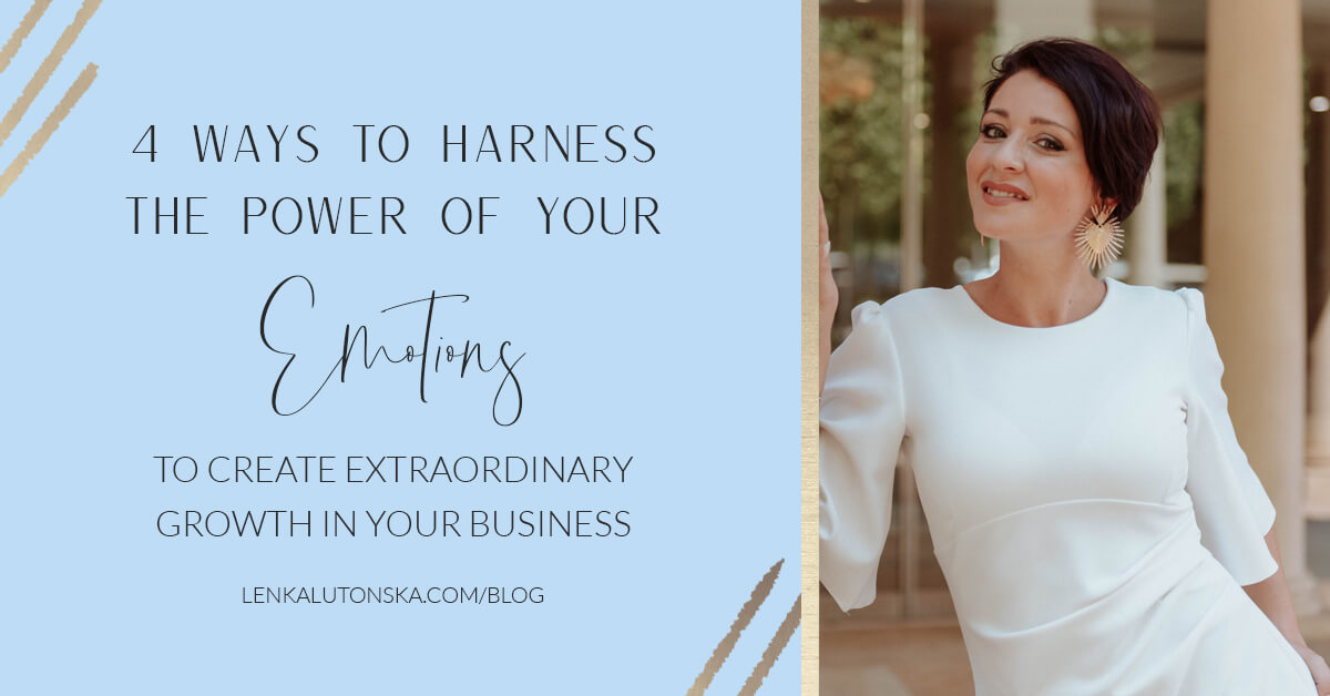 Four ways to harness your emotions to create extraordinary growth in your business