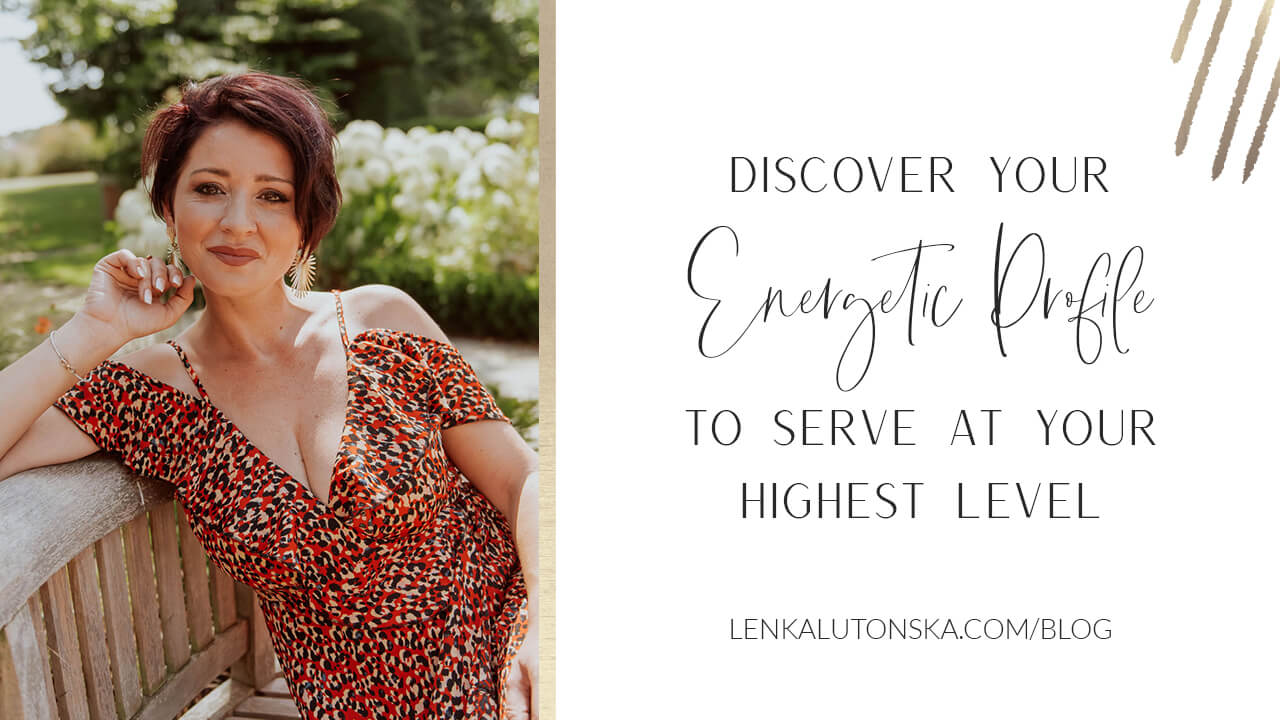 Use your energetic profile to serve at your highest level