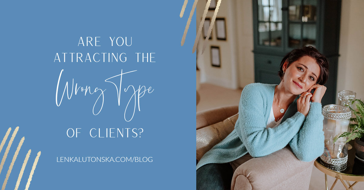 Are You Attracting the Wrong Type of Clients?