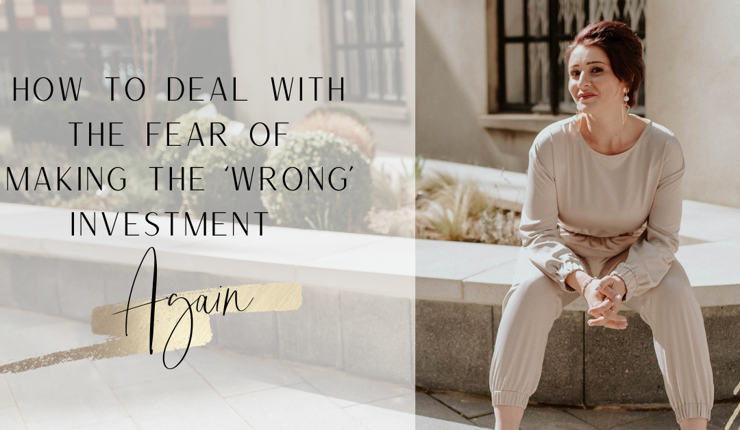 How to deal with the fear of making the 'wrong' investment again.