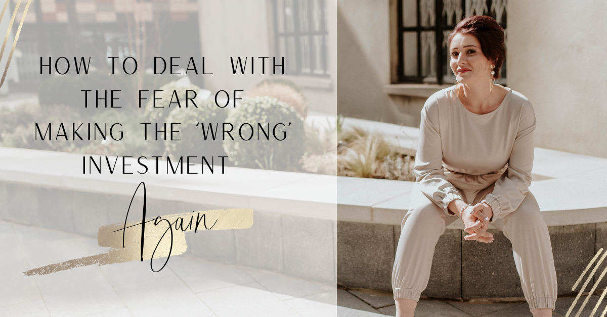How to deal with the fear of making the wrong investment again BLOG Post