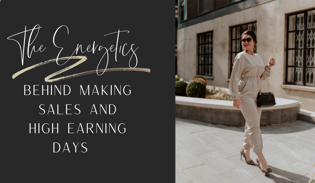 The Energetics Behind Making Sales and High Earning Days