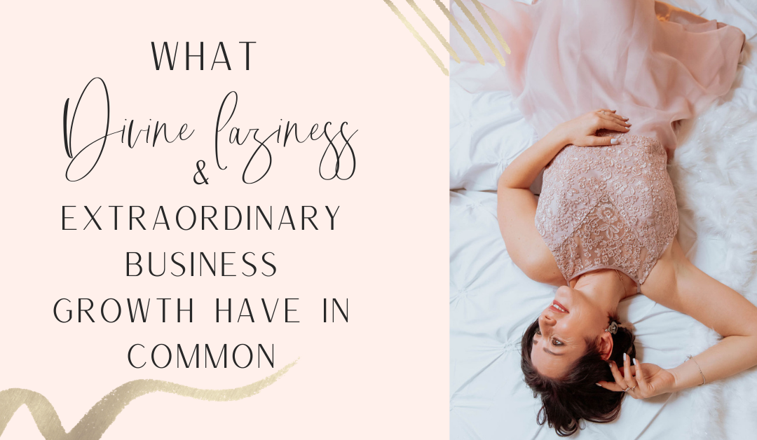 What Divine Laziness & Extraordinary Business Growth Have in Common